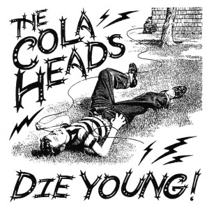 The Cola Heads - Die Young!